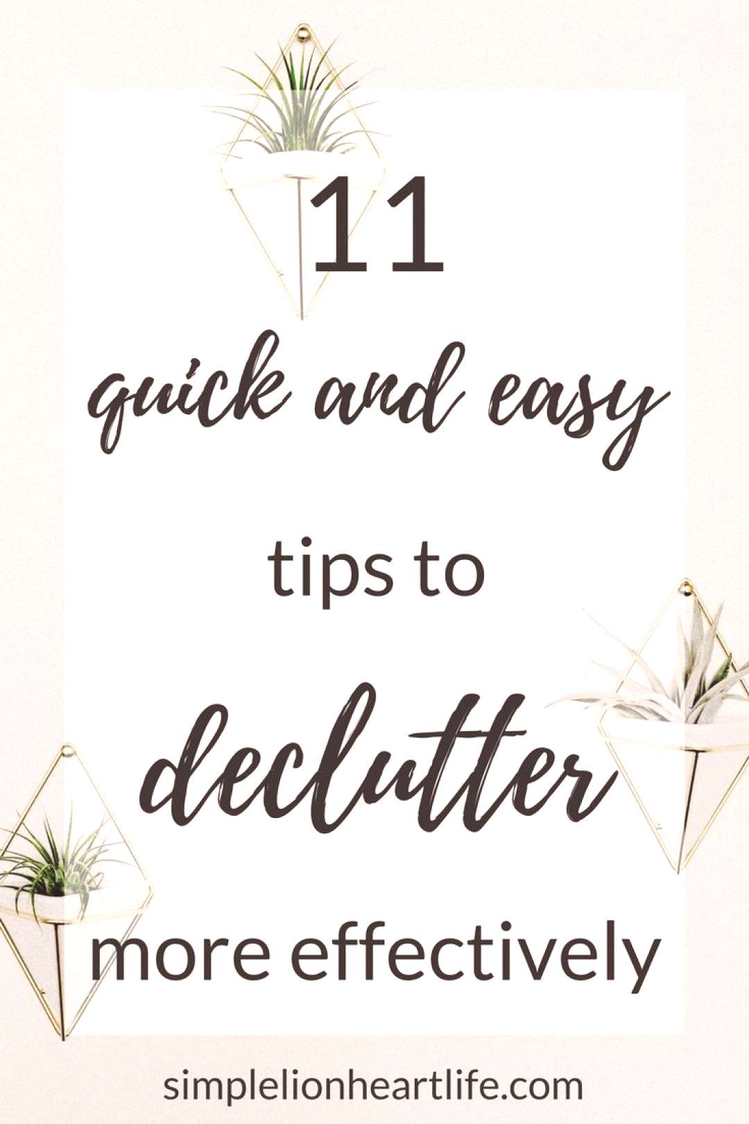 11 Quick and Easy Tips to Declutter More Effectively - Simple Lionheart Life 11 quick and easy tips