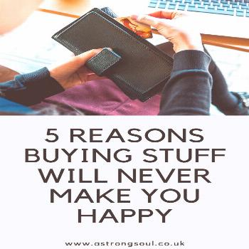 5 Reasons Buying Stuff will Never Make You Happy Why buying stuff will never make you happy. Writte