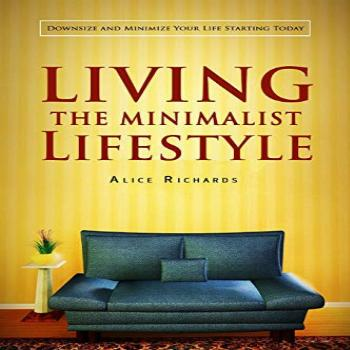 Living The Minimalist Lifestyle Downsize And Minimize Your