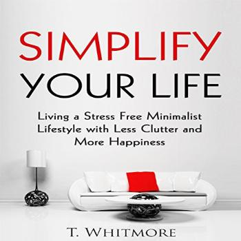 Simplify Your Life Living a Stress-Free Minimalist