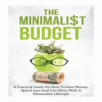 The Minimalist Budget: A Practical Guide On How To Save