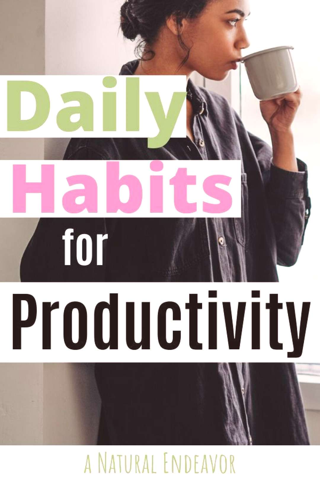 7 daily habits that make you more productive - a Natural Endeavor Want to get more done and feel mo