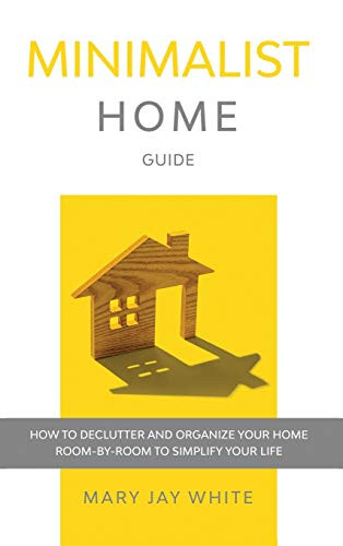 Minimalist Home Guide How to Declutter and Organize Your