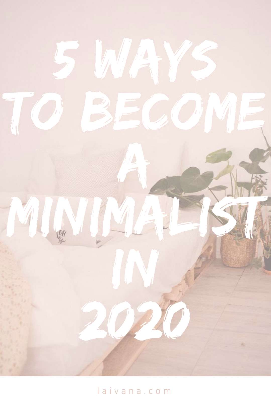 Minimalist Lifestyle for Beginners - How to Get Started 5 Ways to Become a Minimalist and Start You